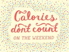 leilockheart:    Calories don't count on the weekend