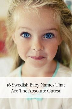 16 Swedish Baby Names That Are the Absolute Cutest. They're also unique and super cool.