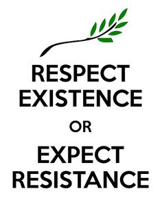 Respect existence or expect resistance (I love this slogan and will use it for future peaceful protest)