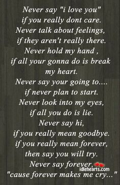 Never say I love you if you don't really care.. Why do this to someone? ~ Pain, Heartache, Rejection, Breakups, Grief