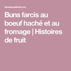 Buns farcis au boeuf haché et au fromage | Histoires de fruit