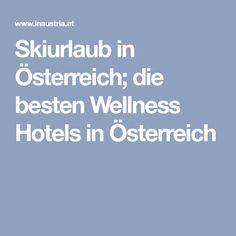 Skiurlaub in Österreich; die besten Wellness Hotels in Österreich Holiday Service, Hotel Spa, Hot Springs, Austria, Ski Resorts, Ski Trips, Spa Water