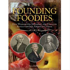Food for thought on the impact some of the Founding Fathers had on the culinary history of America and many actual recipes that would be entirely appropriate for your party - highlights - Ben Franklin's Sweet Corn and Succotash and Martha Washington's fave fruitcake! Founding Foodies :: the mental_floss store