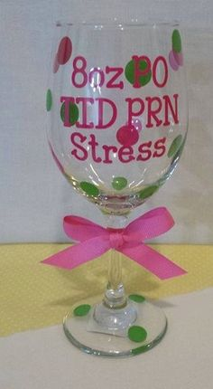 Nurses Wine Glass; 8oz PO TID PRN Stress!! Great gift for employees, co-workers, friends, family that work in the medical field!! Decorative ribbon is used on glass and is ready for gift giving!! Leave message below regarding the color vinyls you would like. Choose 2 colors. During Checkout please note: 1. Vinyl colors.
