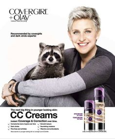 Melanie-  Ellen DeGeneres for Covergirl. A positive endorsement sharing the good quality makeup along with the animal which portrays the not tested on animal product lines.