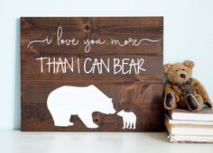 Item Details: Our newest version of I Love You More Than I Can Bear sign! Sign Size: Approximately 10x12 inches. Colors: Dark Walnut Stain/White **FINE PRINT**PLEASE READ** Each sign is hand-painted and has its own unique, distressed pattern, NO TWO SIGNS ARE EXACTLY ALIKE. Each