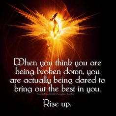 When you break, you are given the opportunity to discover what you have kept hidden; the best of your abilities and strength.