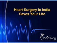 Heart Surgery in India Saves Your Life by PlacidWay via slideshare