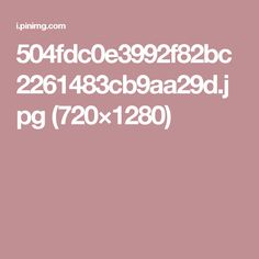 504fdc0e3992f82bc2261483cb9aa29d.jpg (720×1280)