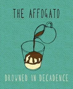 The affogato: drowned in decadence  IS TO DIE AND GO TO HEAVEN... THROW IN SOME AMARETTO AND THE ANGELS SING. .  !!