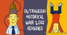 This entertaining infographic explores outrageous historical hair loss remedies through the ages.