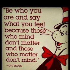 those who mind don't matter, and those who matter don't mind.