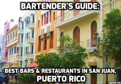 Best Bars and Restaurants in San Juan, Puerto Rico, according to the local bartender!