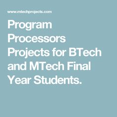 Program Processors Projects for BTech and MTech Final Year Students.