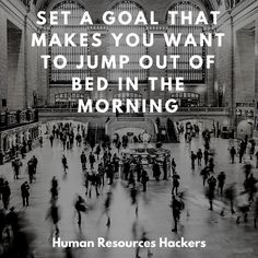 Set a goal that makes you want to jump out of bed in the morning! | #goals #motivation #smartwork #hardwork #hr