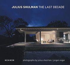 Julius Shulman : The Last Decade by Thomas Schirmbock