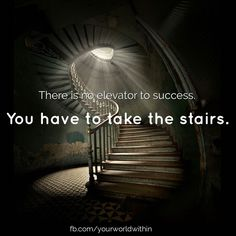 There is no elevator to success. You have to take the stairs. #yourworldwithin