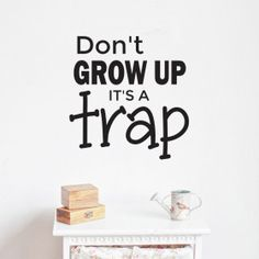 Don't grow up wallsticker Growing Up, Baby, Home Decor, Decoration Home, Room Decor, Baby Humor, Home Interior Design, Infant, Babies