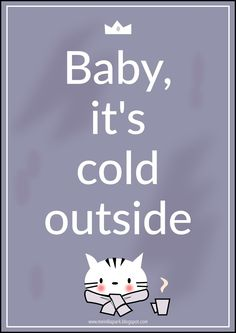 Free printable funny quote - cat art | Baby, it's cold outside