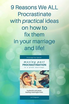 9 reasons we all procrastinate with practical ideas on how to fix them - moving past procrastination to a great marriage Meaningful Life, Insight, Encouragement, Marriage, Husband, Ideas, Valentines Day Weddings, Weddings, Mariage