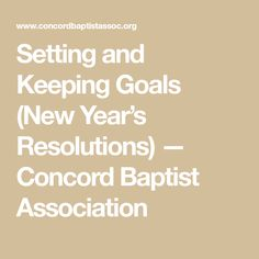 Setting and Keeping Goals (New Year's Resolutions) — Concord Baptist Association