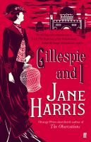 Gillespie and I by Jane Harris. 1933, London. Harriet Baxter decides to put straight, once and for all, the truth about her life and the fate of an artist called Ned Gillespie.