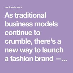 As traditional business models continue to crumble, there's a new way to launch a fashion brand — but is it sustainable?