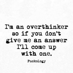 Haha I even over think over thinking. HA i always try to guess why it is or isnt true why havent heard frm someone, hate to worry bout it Now Quotes, Sassy Quotes, Sarcastic Quotes, True Quotes, Words Quotes, Great Quotes, Wise Words, Quotes To Live By, Funny Quotes