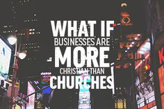 What If Businesses Are MORE Christian Than Churches?