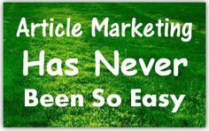 Article Marketing Has Never Been So Easy: Tips Of The Trade - Home Based Business Program
