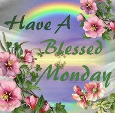 Have A blessed  Monday.