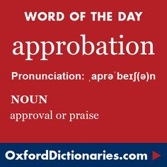 approbation (noun): Approval or praise. Word of the Day for 19 January 2016. #WOTD #WordoftheDay #approbation