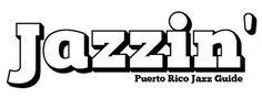 Jazzin Magazine New Edition Jazzin Magazine ahora en formato digital. Auspicia el jazz boricua, los Puerto Rico Jazzin Nights y Jazzin Magazine impresa (5,000 copias) y digital.