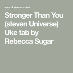 Stronger Than You (steven Universe) ukulele tablature by Rebecca Sugar, free uke tab and chords Steven Universe Ukulele Chords, Ukulele Tabs, Ukulele Songs, Stronger Than You, Sugar, My Love, Board, Music, Tablature