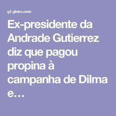 Ex-presidente da Andrade Gutierrez diz que pagou propina à campanha de Dilma e…