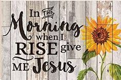 in the morning when i rise give me jesus Give Me Jesus, Christian Women, Painting On Wood, Give It To Me, Class Room, Lettering, Scriptures, Dyi, Kitchens