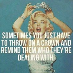 Sometimes you just have to throw on a crown and . . . .