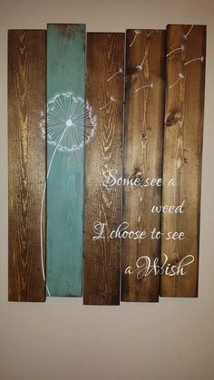 Some see a weed, I choose to see a wish Beautiful quote to focus on all the positive blessings we have in life. Wonderful to add to your home or