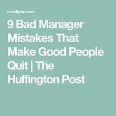 9 Bad Manager Mistakes That Make Good People Quit | The Huffington Post