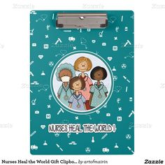 """""""Nurses Heal the World"""". Happy Nurses Day / Happy Nurses Week / Thank You Nurse / Birthday / Holidays / Graduation from Nursing School Gift Clipboard for Nurses. Matching Cards in various languages , postage stamps and other products available in the Business Related Holidays / Healthcare Category of the artofmairin store at zazzle.com"""