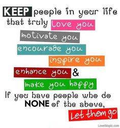 keep people in your life who truly love you