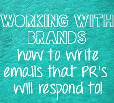 Working with brands on your blog. How to write an email to brands that the PR's will respond to.