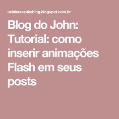 Blog do John: Tutorial: como inserir animações Flash em seus posts