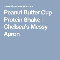 Peanut Butter Cup Protein Shake | Chelsea's Messy Apron