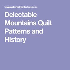 Delectable Mountains Quilt Patterns and History