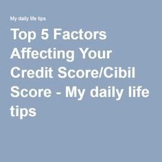 Top 5 Factors Affecting Your Credit Score/Cibil Score - My daily life tips