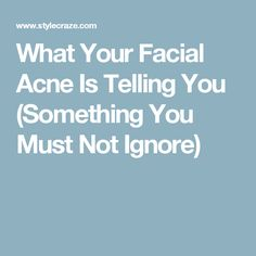 What Your Facial Acne Is Telling You (Something You Must Not Ignore)