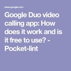 Google Duo video calling app: How does it work and is it free to use? - Pocket-lint