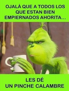 Funny Good Morning Memes, Mr Grinch, Mexican Humor, Mexican Funny, Frases Humor, Good Morning Love, Love Phrases, Morning Greeting, Positive Quotes