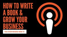 How to Write a Book & Grow Your Business